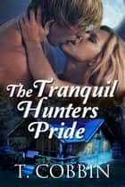 The Tranquil Hunters Pride ebook by T. Cobbin