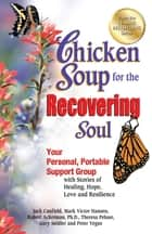 Chicken Soup for the Recovering Soul - Your Personal, Portable Support Group with Stories of Healing, Hope, Love and Resilience ebook by Jack Canfield, Mark Victor Hansen