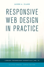 Responsive Web Design in Practice ebook by Jason A. Clark,Ellyssa Kroski