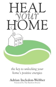 Heal Your Home ebook by Adrian Incledon-Webber