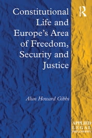 Constitutional Life and Europe's Area of Freedom, Security and Justice ebook by Alun Howard Gibbs