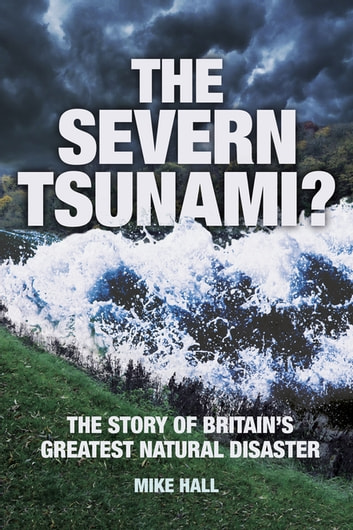 The Severn Tsunami? The Story of Britain's Greatest Natural Disaster ebook by Mike Hall