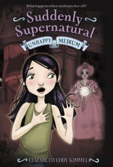 Suddenly Supernatural: Unhappy Medium ebook by Elizabeth Cody Kimmel