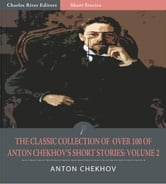 The Classic Collection of Over 100 of Anton Chekhovs Short Stories: Volume II (102 Short Stories) (Illustrated Edition) ebook by Anton Chekhov