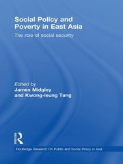 Social Policy and Poverty in East Asia - The Role of Social Security ebook by James Midgley,Kwong Leung Tang