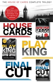 The House of Cards Complete Trilogy - House of Cards, To Play the King, The Final Cut ebook by Michael Dobbs