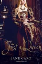 Just a Queen ebook by Jane Caro
