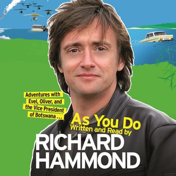 As You Do - Adventures With Evel, Oliver, and The Vice-President Of Botswana audiobook by Richard Hammond