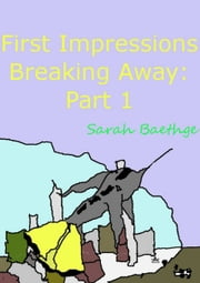 First Impressions (Breaking Away part 1) ebook by Sarah Baethge