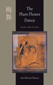 The Plum Flower Dance - Poems 1985 to 2005 ebook by Afaa Michael Weaver