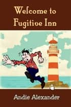 Welcome to Fugitive Inn ebook by Andie Alexander