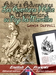 Alice's Adventures in Wonderland - Les Aventures d'Alice au Pays des Merveilles - Bilingual parallel text - Bilingue avec le texte parallèle: English - French / Anglais - Français ebook by Lewis Carroll