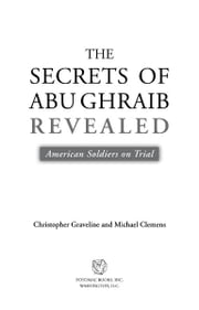 The Secrets of Abu Ghraib Revealed: American Soldiers on Trial ebook by Christopher Graveline,Michael Clemens
