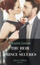 The Heir The Prince Secures (Mills & Boon Modern) (Secret Heirs of Billionaires, Book 16) 電子書 by Jennie Lucas