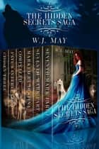The Hidden Secrets Saga:The Complete Series eBook par W.J. May
