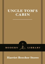 Uncle Tom's Cabin - (A Modern Library E-Book) ebook by Harriet Beecher Stowe