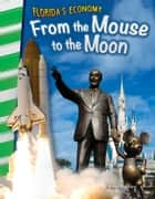 Florida's Economy: From the Mouse to the Moon ebook by Joanne Mattern