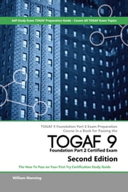 TOGAF 9 Foundation part 2 Exam Preparation Course in a Book for Passing the TOGAF 9 Foundation part 2 Certified Exam - The How To Pass on Your First T ebook by Maning, William