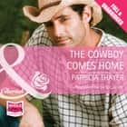 The Cowboy Comes Home audiobook by Patricia Thayer