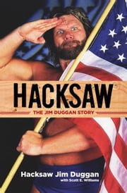 Hacksaw - The Jim Duggan Story ebook by Jim Duggan,Scott Williams