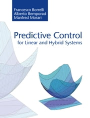 Predictive Control for Linear and Hybrid Systems ebook by Francesco Borrelli, Alberto Bemporad, Manfred Morari