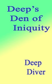 Deep's Den of Iniquity ebook by Deep Diver