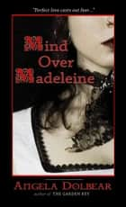 Mind over Madeleine ebook by Angela Dolbear