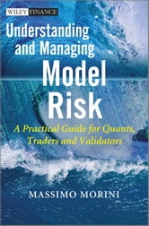 Understanding and Managing Model Risk - A Practical Guide for Quants, Traders and Validators ebook by Massimo Morini