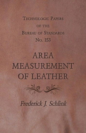 Technologic Papers of the Bureau of Standards No. 153 - Area Measurement of Leather ebook by Frederick J. Schlink
