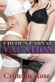 Chloe's Carnal Vacation ebook by Crimson Rose