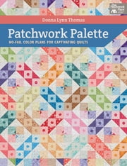 Patchwork Palette - No-Fail Color Plans for Captivating Quilts ebook by Donna Lynn Thomas