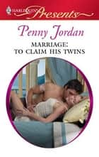Marriage: To Claim His Twins ebook by Penny Jordan