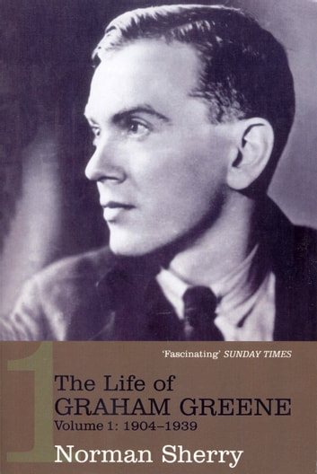 The Life Of Graham Greene Volume 1 - 1904-1939 ebook by Norman Sherry