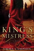 The King's Mistress ebook by Emma Campion