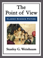 The Point of View ebook by Stanley G. Weinbaum