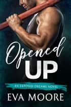 Opened Up ebook by Eva Moore