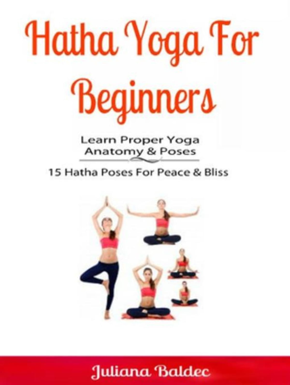 Hatha Yoga For Beginners Learn Proper Yoga Anatomy Poses Ebook By Juliana Baldec Rakuten Kobo