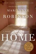 Home - A Novel ebook by Marilynne Robinson