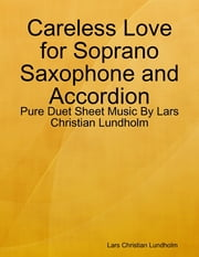 Careless Love for Soprano Saxophone and Accordion - Pure Duet Sheet Music By Lars Christian Lundholm ebook by Lars Christian Lundholm