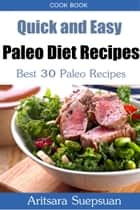 Quick and Easy Paleo Diet Recipes: Best 30 Paleo Recipes ebook by Aritsara Suepsuan