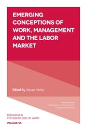 Emerging Conceptions of Work, Management and the Labor Market ebook by Steven P. Vallas