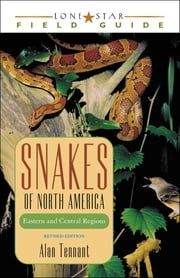 Snakes of North America - Eastern and Central Regions ebook by Alan Tennant