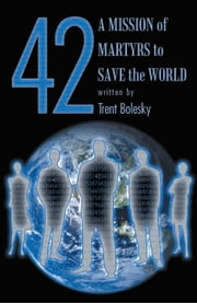 42 A Mission of Martyrs to Save the World ebook by Trent Bolesky