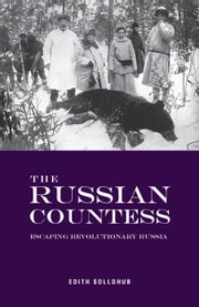 The Russian Countess - Escaping Revolutionary Russia ebook by Edith Sollohub