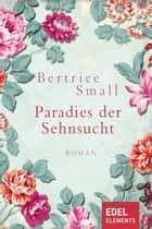 Paradies der Sehnsucht - Roman ebook by Bertrice Small, Marion Koppelmann
