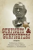 Gunfights & Gunfighters ebook by Gordon A. Hunsaker