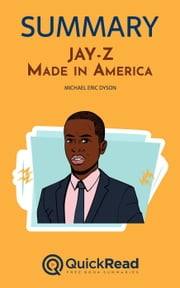 "Summary of ""JAY-Z: Made in America"" by Michael Eric Dyson ebook by Quick Read"