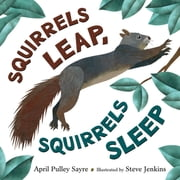 Squirrels Leap, Squirrels Sleep ebook by April Pulley Sayre,Steve Jenkins