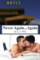 Never Again... Again ebook by L.A. Witt