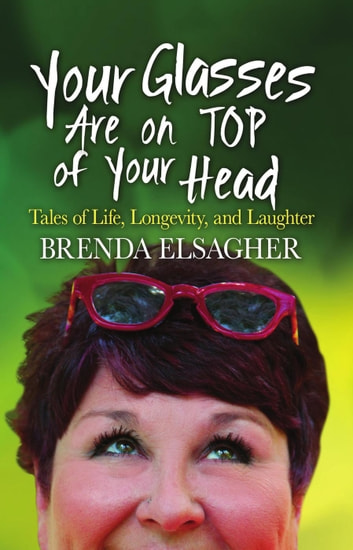 Your Glasses Are on Top of Your Head: Tales of Life, Longevity, and Laughter ebook by Brenda Elsagher